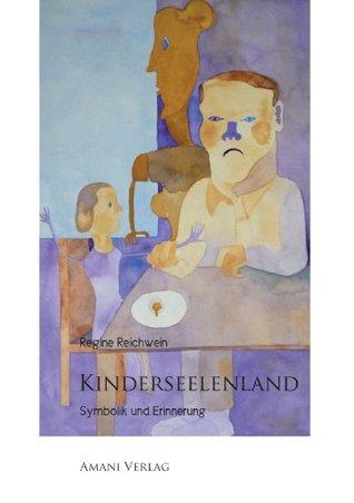 Kinderseelenland: Symbolik und Erinnerung  by  Regine Reichwein
