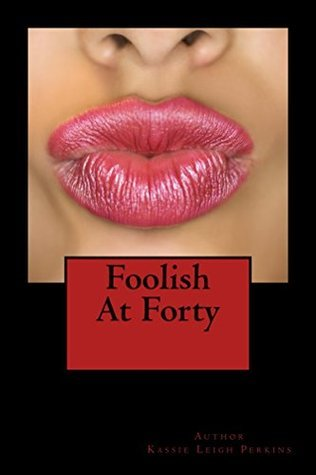 Foolish At Forty Kassie Leigh Perkins
