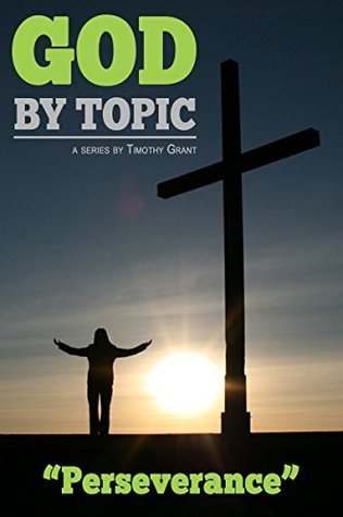 God  by  Topic - Perseverance: Gods Word, By Topic, At Your Fingertips by Timothy Grant