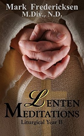 Lenten Meditations  by  Mark Fredericksen