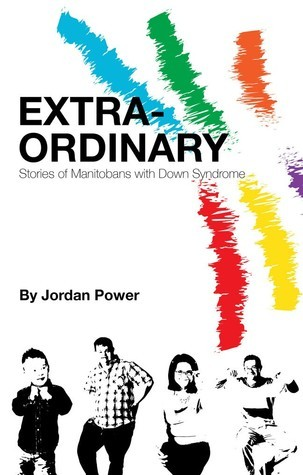Extra-Ordinary: Stories of Manitobans with Down Syndrome  by  Jordan Power