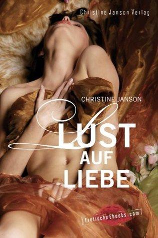 Lust auf Liebe: Erotische Fantasien und tantrische Spiele Christine Janson
