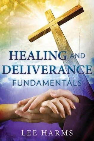 Healing and Deliverance Fundamentals  by  Lee Harms