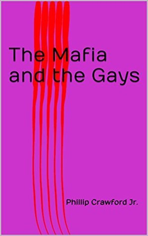 The Mafia and the Gays Phillip Crawford Jr.