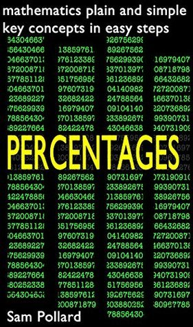 Mathematics Plain and Simple - PERCENTAGES: Key concepts in easy steps. Sam Pollard
