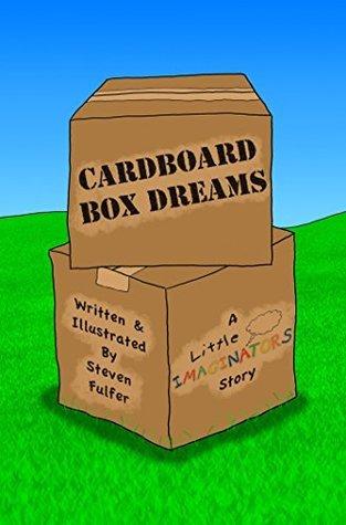 Cardboard Box Dreams: A Little Imaginators Story Steven Fulfer