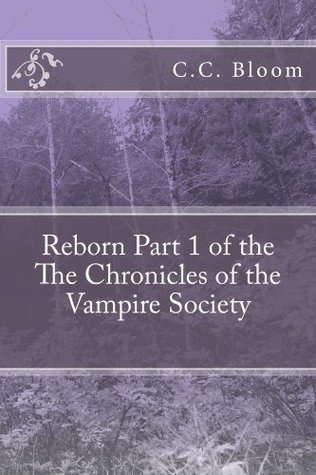 Reborn Part 1 of the The Chronicles of the Vampire Society C.C. Bloom