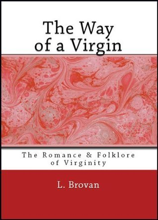 The Way of a Virgin: Being Excerpts from Rare, Curious, and Diverting Books C. Brovan