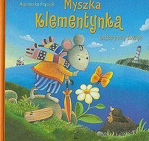 Myszka Klementynka odkrywa świat Agnieszka Fraczek