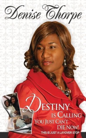 Destiny is Calling - You Just Cant Die Now!  by  Denise Thorpe