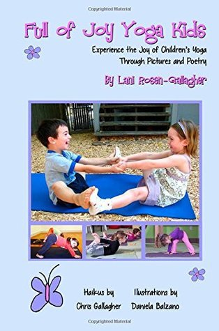 Full of Joy Yoga Kids: Experience the Joy of Childrens Yoga Through Pictures and Poetry  by  Lani Rosen Gallagher