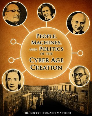 People, Machines, and Politics of the Cyber Age Creation Rocco Leonard Martino