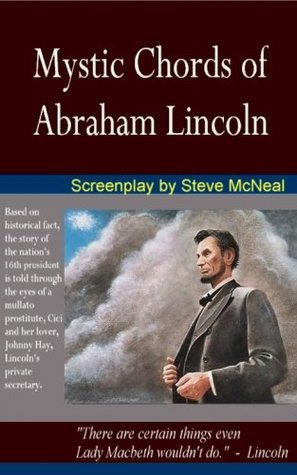 MYSTIC CHORDS OF ABRAHAM LINCOLN  by  Steve McNeal