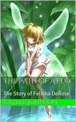 The Path of a Pixy: The Story of Felisha DeRose (The Awakened Series Book 1) Kaylee Johnson