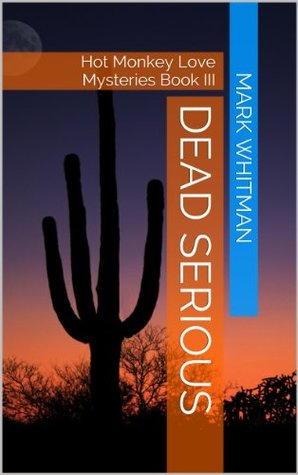 Dead Serious: Hot Monkey Love Mysteries Book III Mark Whitman