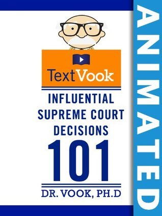 Influential Supreme Court Decisions 101: The Animated TextVook  by  Dr. Vook Ph.D