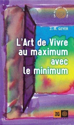 Lart de vivre au maximum avec le minimum  by  J.R. Geyer