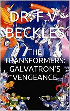 THE TRANSFORMERS: GALVATRONS VENGEANCE Dr. F.V. Beckles