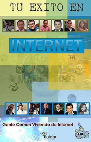 Tu Éxito en Internet: Gente común viviendo de Internet  by  Viany Monroy