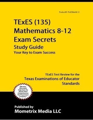 TExES (135) Mathematics 8-12 Exam Secrets Study Guide: TExES Test Review for the Texas Examinations of Educator Standards  by  TExES Exam Secrets Test Prep Team