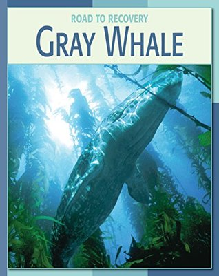 Gray Whale (21st Century Skills Library: Road to Recovery) Susan H. Gray