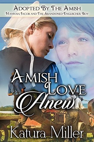 Amish Love Anew: Hannah, Jacob and The Abandoned Englischer Boy (Adopted By The Amish Book 1)  by  Katura Miller