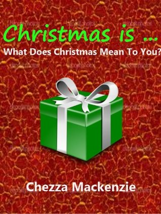 Christmas is ...  by  Chezza Mackenzie