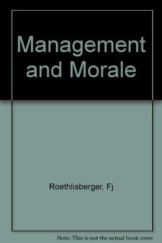 Management and the Worker  by  F.J. Roethlisberger