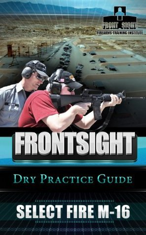 Practice Guide: Select Fire M16  by  Ignatius Piazza