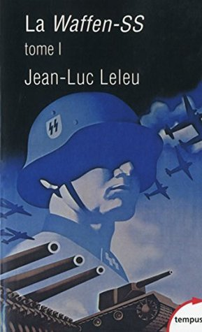 La Waffen-SS - Tome 1 Jean-Luc Leleu