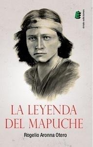 LA LEYENDA DEL MAPUCHE ROGELIO ARONNA OTERO
