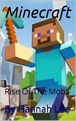 Minecraft: Rise Of The Mobs (Minecraft Stories Book 1) By Hannah Lee