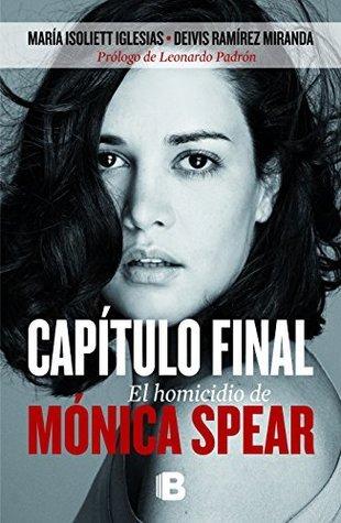 Capítulo final. El homicidio de Mónica Spear  by  María Isoliett Iglesias