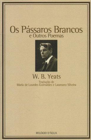 Os Pássaros Brancos e Outros Poemas W.B. Yeats