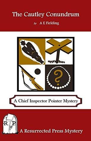 The Cautley Conundrum: A Chief Inspector Pointer Mystery A. Fielding