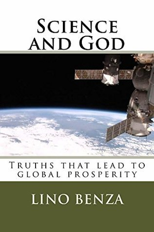Science and God: Truths that lead to global prosperity (1)  by  Lino Benza
