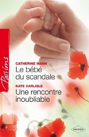 Le bébé du scandale - Une rencontre inoubliable (Passions t. 278)  by  Catherine Mann
