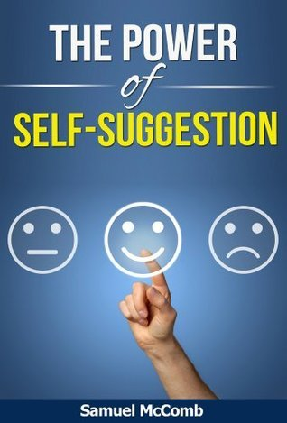 The Power of Self-Suggestion Samuel McComb