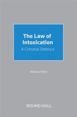 The Law of Intoxication: A Criminal Defence Michael Dillon