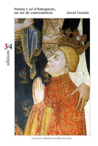 Ferran I «el dAntequera», un rei de conveniència  by  Josep-David Garrido i Valls