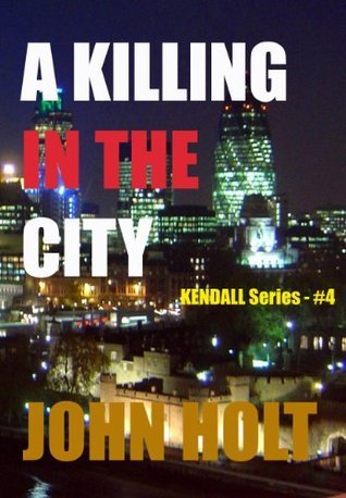 A Killing In The City (Kendall Book 4)  by  John Holt