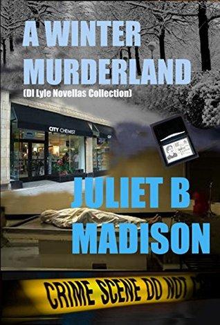 A Winter Murderland: (A DI Lyle Novellas Collection) Juliet B Madison