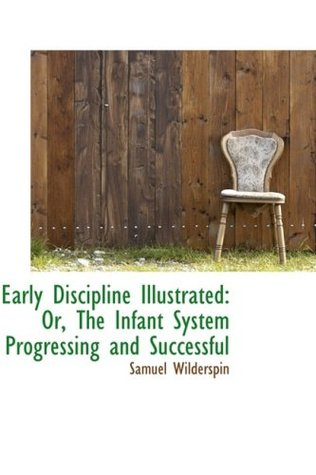 The Infant System or Developing the Intellectual and Moral Powers of All Children from One to Seven Years of Age (1852)  by  Samuel Wilderspin