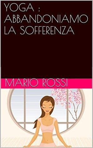 YOGA : ABBANDONIAMO LA SOFFERENZA  by  Mario Rossi