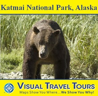 KATMAI NATIONAL PARK, ALASKA - A Travelogue. Includes tips and photos of all locations - read before you go or on the plane. Like having a friend to show you around! (Visual Travel Tours Book 39)  by  Michael Hood