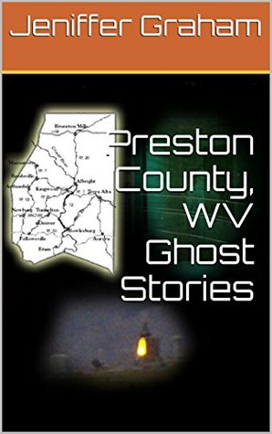 Preston County, WV Ghost Stories Jeniffer Graham