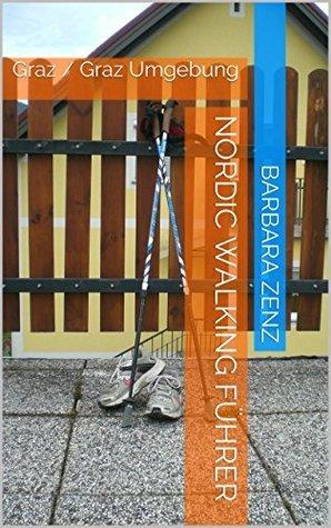 Nordic Walking Führer: Graz / Graz Umgebung  by  Barbara Zenz