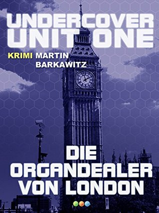 Die Organdealer von London (Undercover Unit One 7)  by  Martin Barkawitz