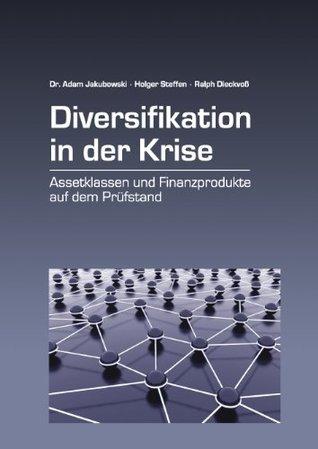 Diversifikation in der Krise: Assetklassen und Investmentprodukte auf dem Prüfstand  by  Adam Jakubowski