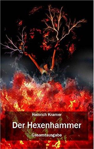 Der Hexenhammer: Gesamtausgabe, Teile I - III Heinrich Kramer